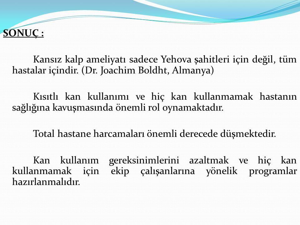 SONUÇ : Kansız kalp ameliyatı sadece Yehova şahitleri için değil, tüm hastalar içindir. (Dr. Joachim Boldht, Almanya) Kısıtlı kan kullanımı ve hiç kan