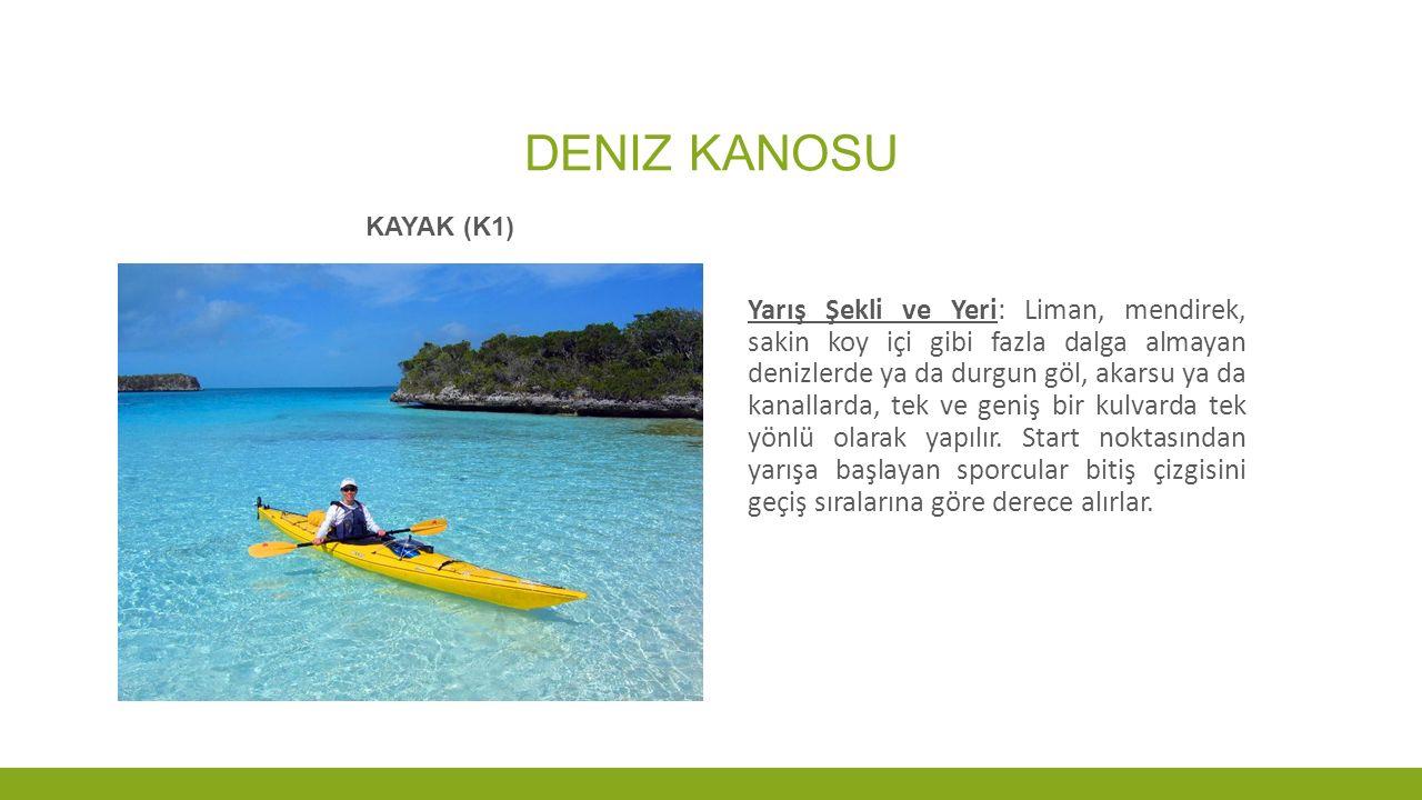 DENIZ KANOSU KAYAK (K1) Yarış Şekli ve Yeri: Liman, mendirek, sakin koy içi gibi fazla dalga almayan denizlerde ya da durgun göl, akarsu ya da kanalla