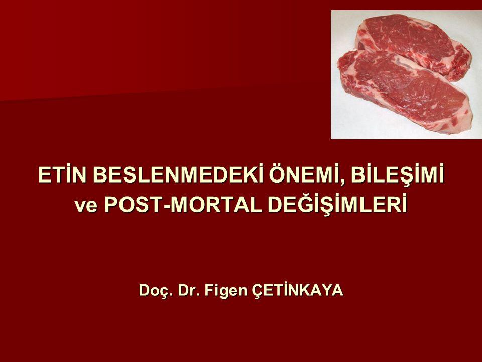 ETİN BESLENMEDEKİ ÖNEMİ, BİLEŞİMİ ve POST-MORTAL DEĞİŞİMLERİ Doç. Dr. Figen ÇETİNKAYA