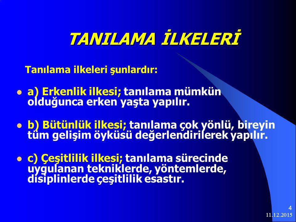 11.12.2015 4 TANILAMA İLKELERİ Tanılama ilkeleri şunlardır: a) Erkenlik ilkesi; tanılama mümkün olduğunca erken yaşta yapılır.