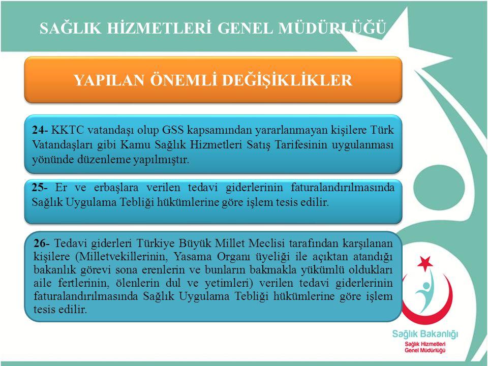 SAĞLIK HİZMETLERİ GENEL MÜDÜRLÜĞÜ YAPILAN ÖNEMLİ DEĞİŞİKLİKLER 24- KKTC vatandaşı olup GSS kapsamından yararlanmayan kişilere Türk Vatandaşları gibi Kamu Sağlık Hizmetleri Satış Tarifesinin uygulanması yönünde düzenleme yapılmıştır.