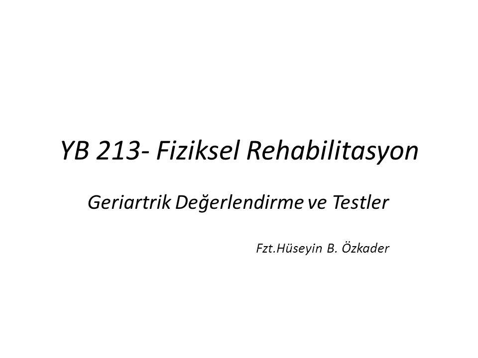 YB 213- Fiziksel Rehabilitasyon Geriartrik Değerlendirme ve Testler Fzt.Hüseyin B. Özkader