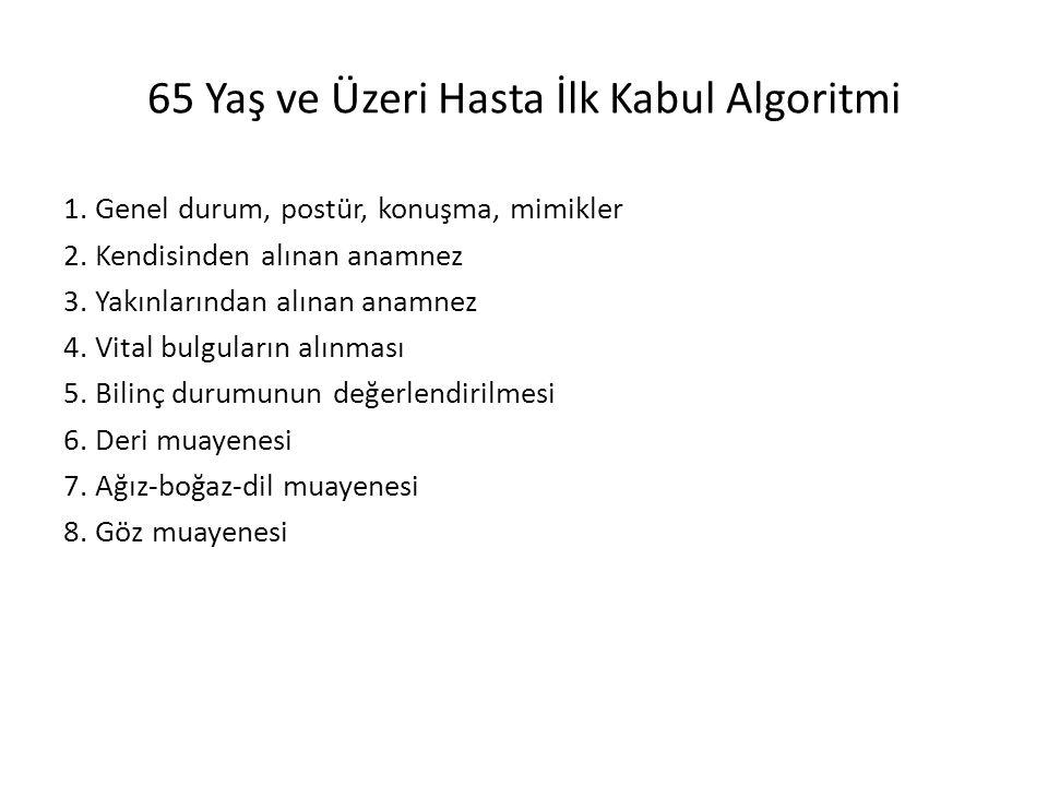 65 Yaş ve Üzeri Hasta İlk Kabul Algoritmi 1. Genel durum, postür, konuşma, mimikler 2.
