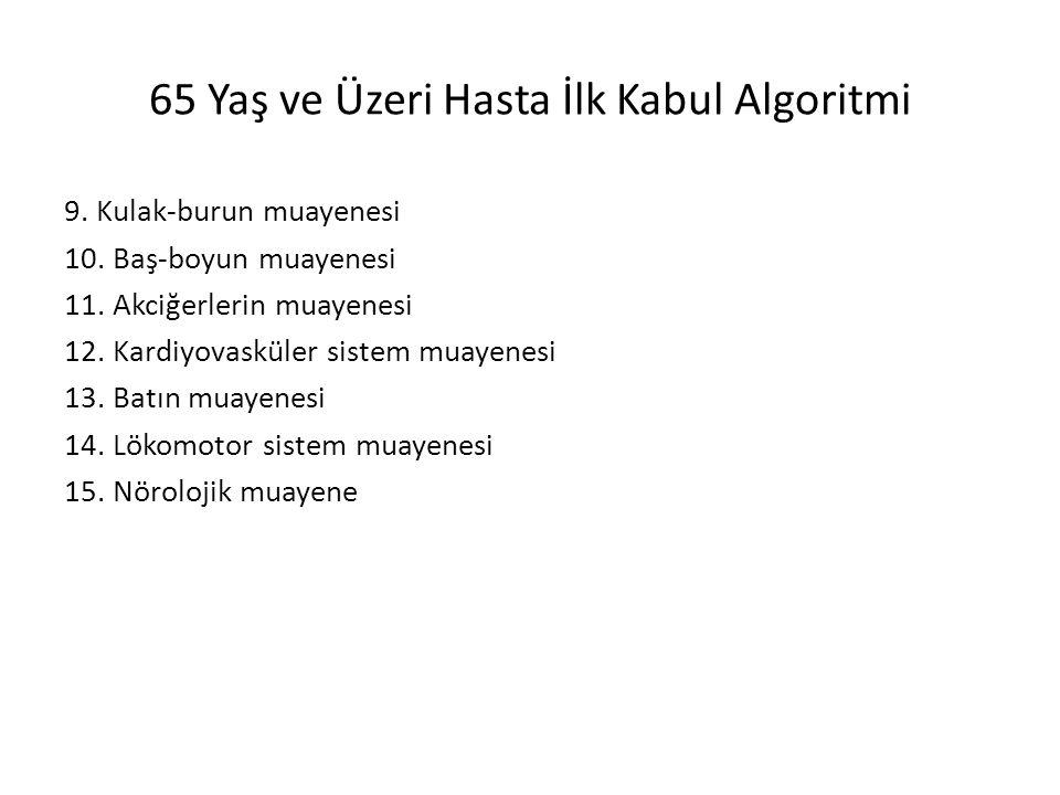 65 Yaş ve Üzeri Hasta İlk Kabul Algoritmi 9. Kulak-burun muayenesi 10.