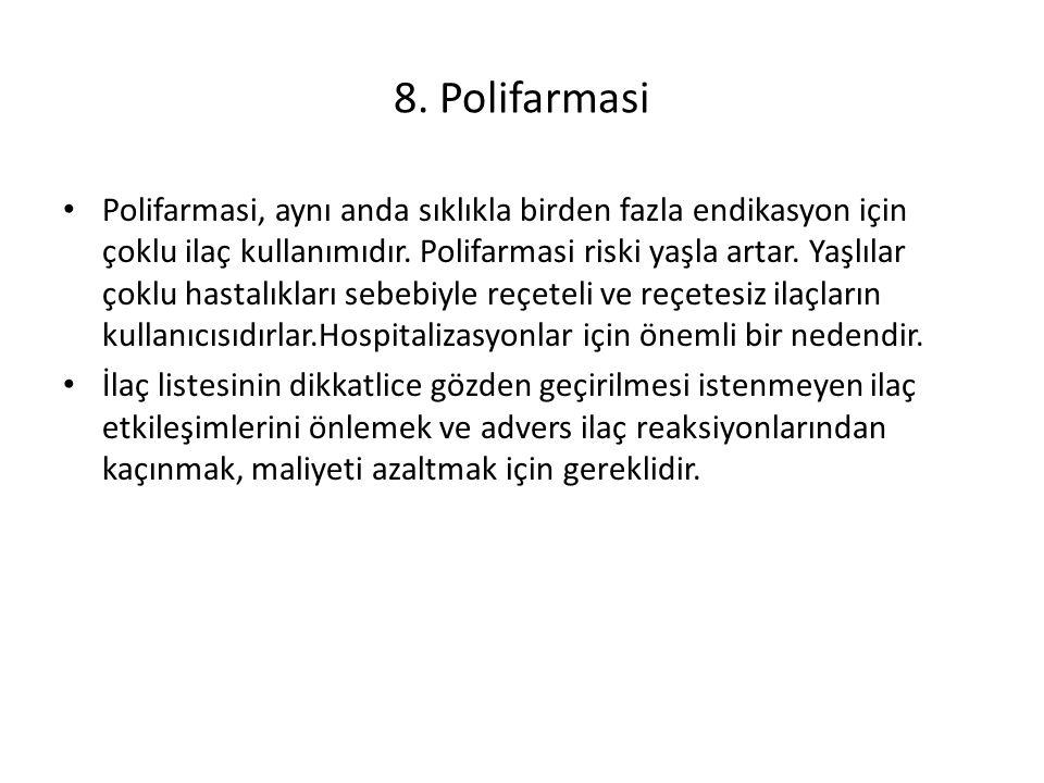 8. Polifarmasi Polifarmasi, aynı anda sıklıkla birden fazla endikasyon için çoklu ilaç kullanımıdır. Polifarmasi riski yaşla artar. Yaşlılar çoklu has