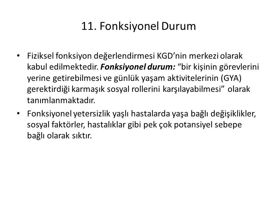 11. Fonksiyonel Durum Fiziksel fonksiyon değerlendirmesi KGD'nin merkezi olarak kabul edilmektedir.