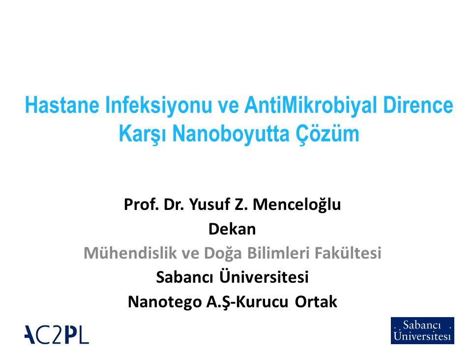 Hastane Infeksiyonu ve AntiMikrobiyal Dirence Karşı Nanoboyutta Çözüm Prof. Dr. Yusuf Z. Menceloğlu Dekan Mühendislik ve Doğa Bilimleri Fakültesi Saba