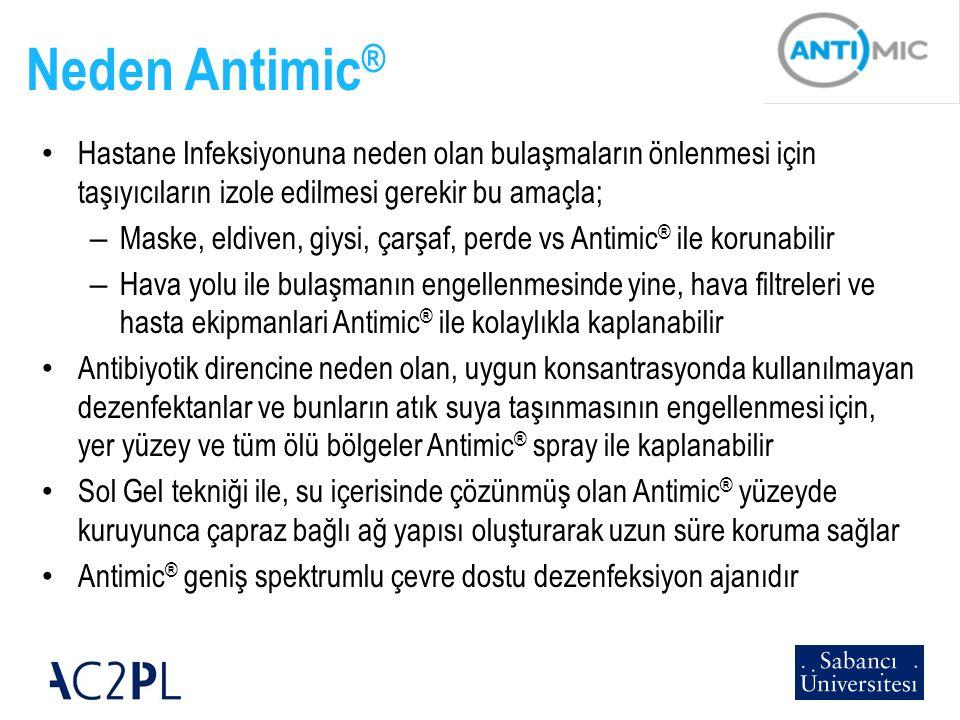 Neden Antimic ® Hastane Infeksiyonuna neden olan bulaşmaların önlenmesi için taşıyıcıların izole edilmesi gerekir bu amaçla; – Maske, eldiven, giysi,
