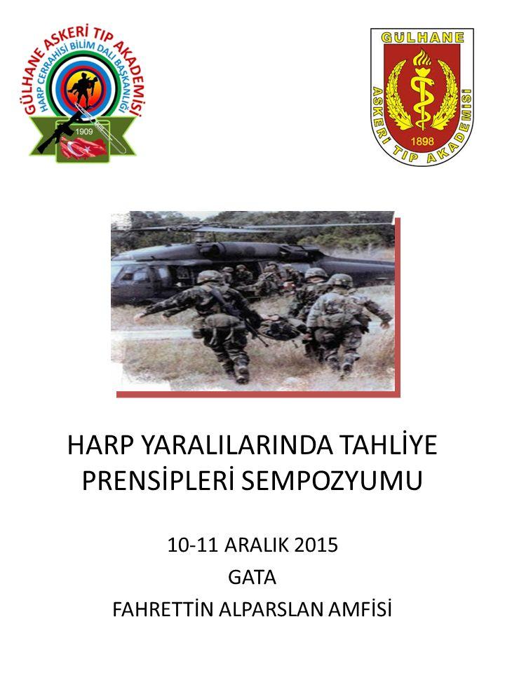HARP YARALILARINDA TAHLİYE PRENSİPLERİ SEMPOZYUMU 10-11 ARALIK 2015 GATA FAHRETTİN ALPARSLAN AMFİSİ
