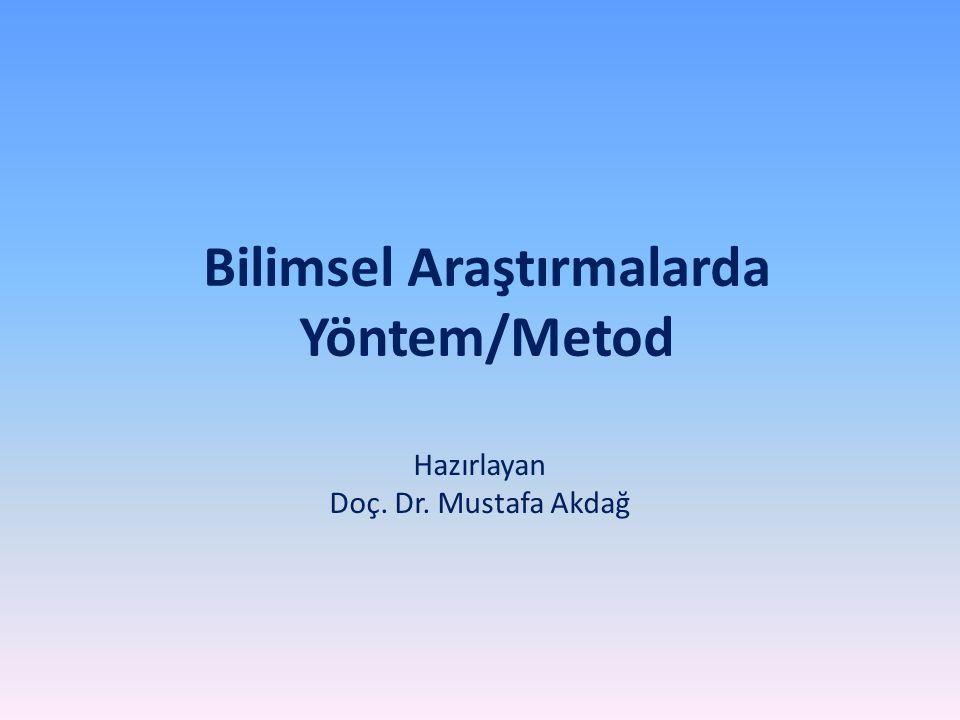 Bilimsel Araştırmalarda Yöntem/Metod Hazırlayan Doç. Dr. Mustafa Akdağ