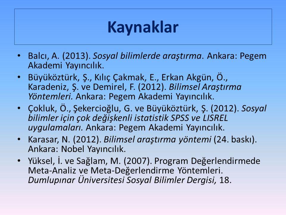 Kaynaklar Balcı, A.(2013). Sosyal bilimlerde araştırma.