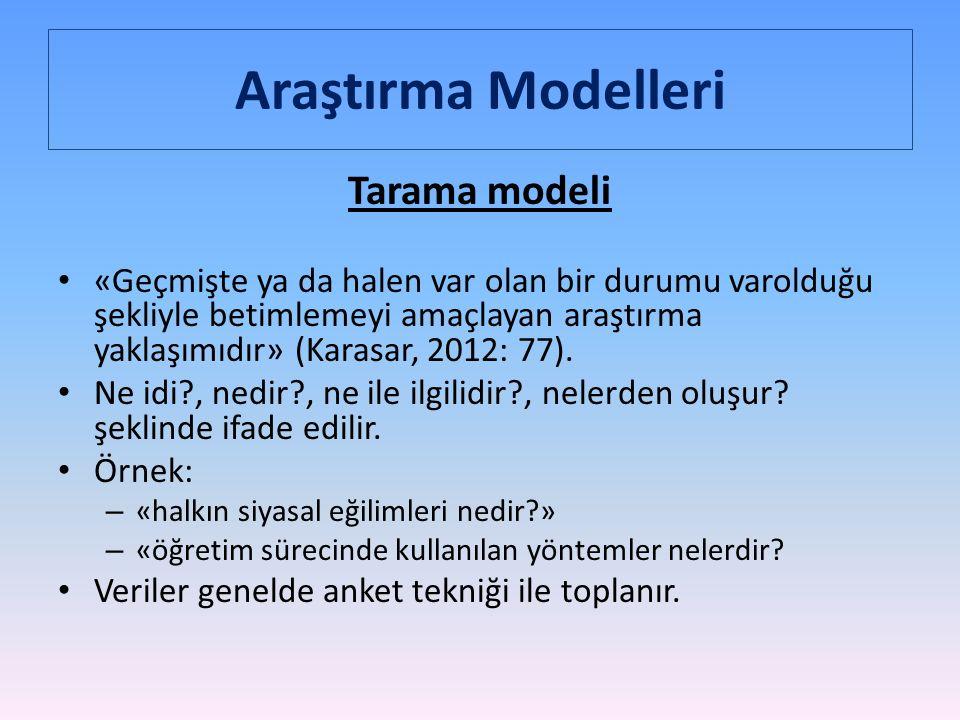 Araştırma Modelleri Tarama modeli «Geçmişte ya da halen var olan bir durumu varolduğu şekliyle betimlemeyi amaçlayan araştırma yaklaşımıdır» (Karasar, 2012: 77).