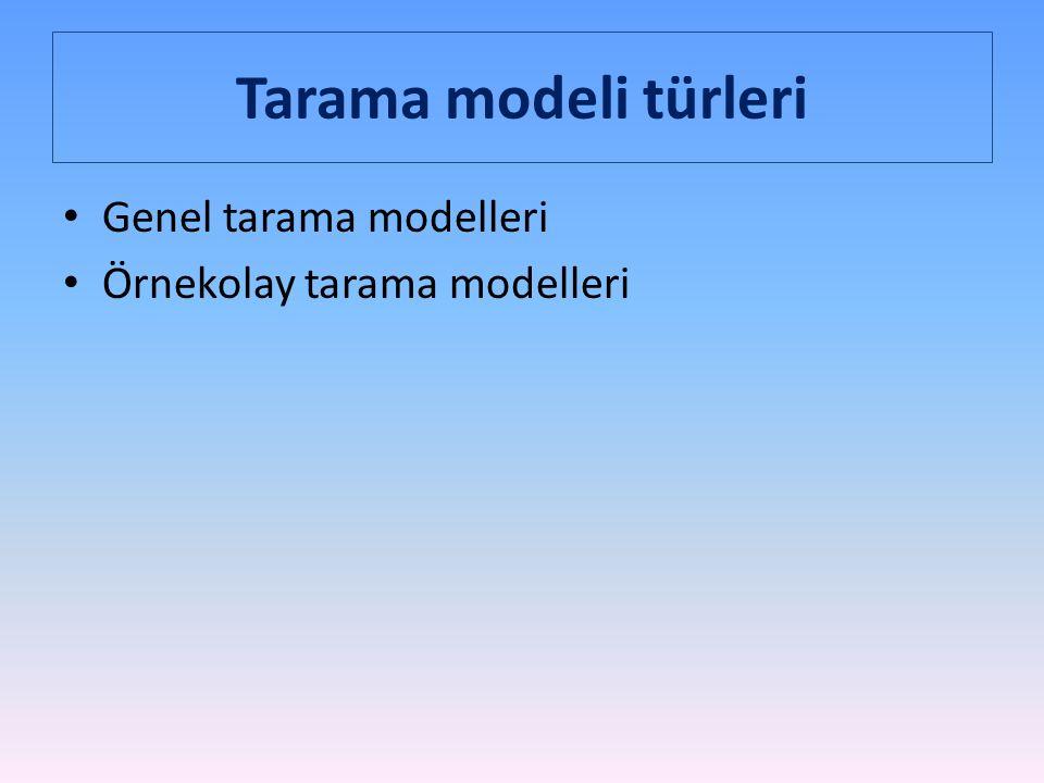 Tarama modeli türleri Genel tarama modelleri Örnekolay tarama modelleri