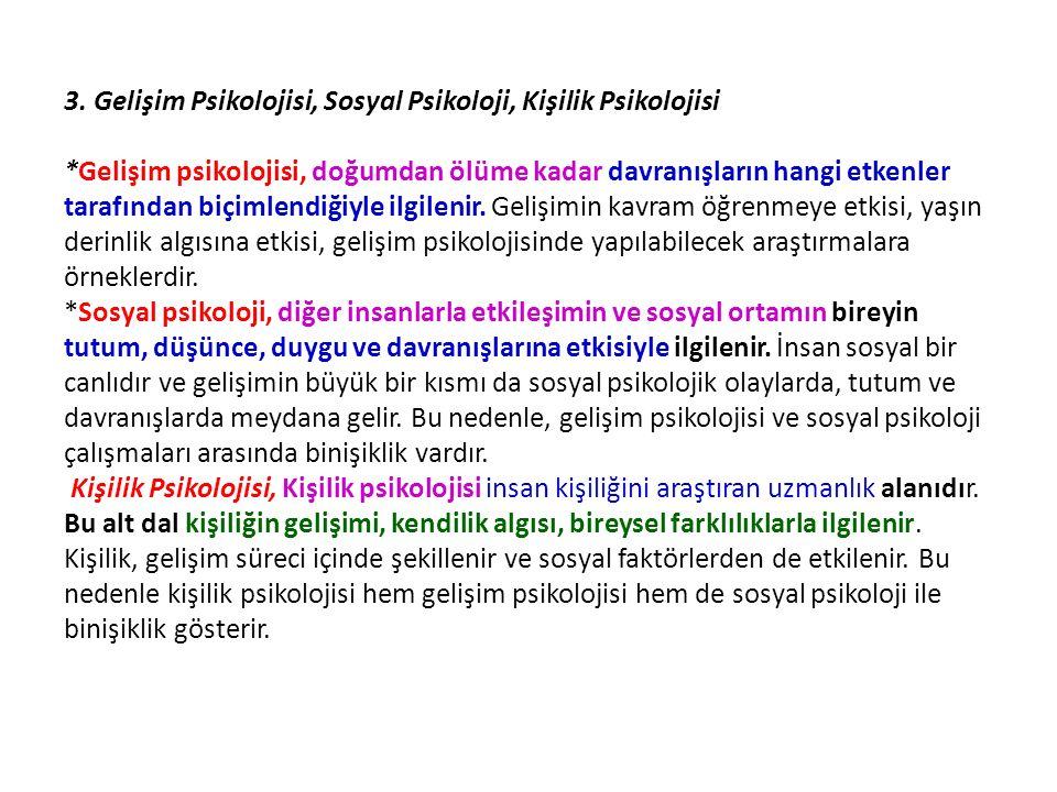 3. Gelişim Psikolojisi, Sosyal Psikoloji, Kişilik Psikolojisi *Gelişim psikolojisi, doğumdan ölüme kadar davranışların hangi etkenler tarafından biçim