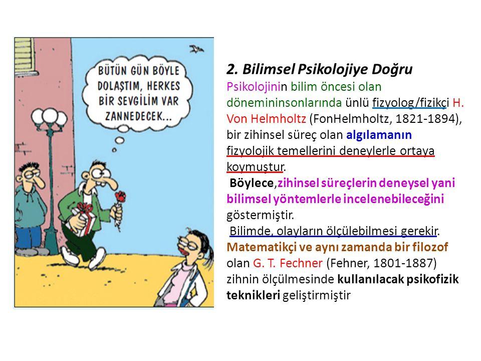 2. Bilimsel Psikolojiye Doğru Psikolojinin bilim öncesi olan dönemininsonlarında ünlü fizyolog/fizikçi H. Von Helmholtz (FonHelmholtz, 1821-1894), bir