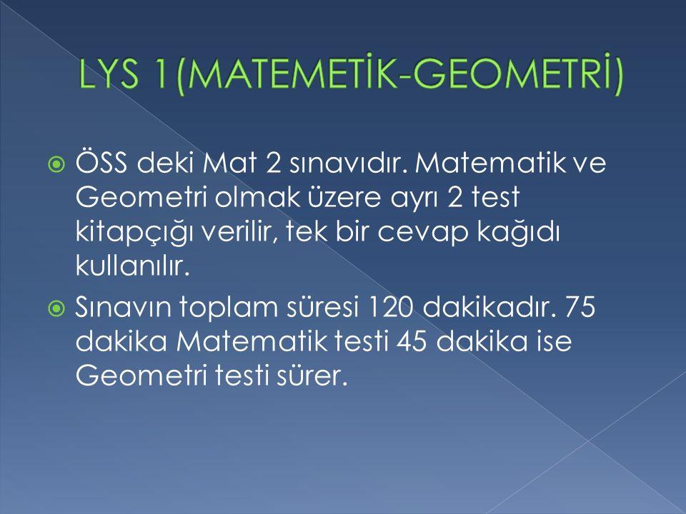  ÖSS deki Mat 2 sınavıdır. Matematik ve Geometri olmak üzere ayrı 2 test kitapçığı verilir, tek bir cevap kağıdı kullanılır.  Sınavın toplam süresi