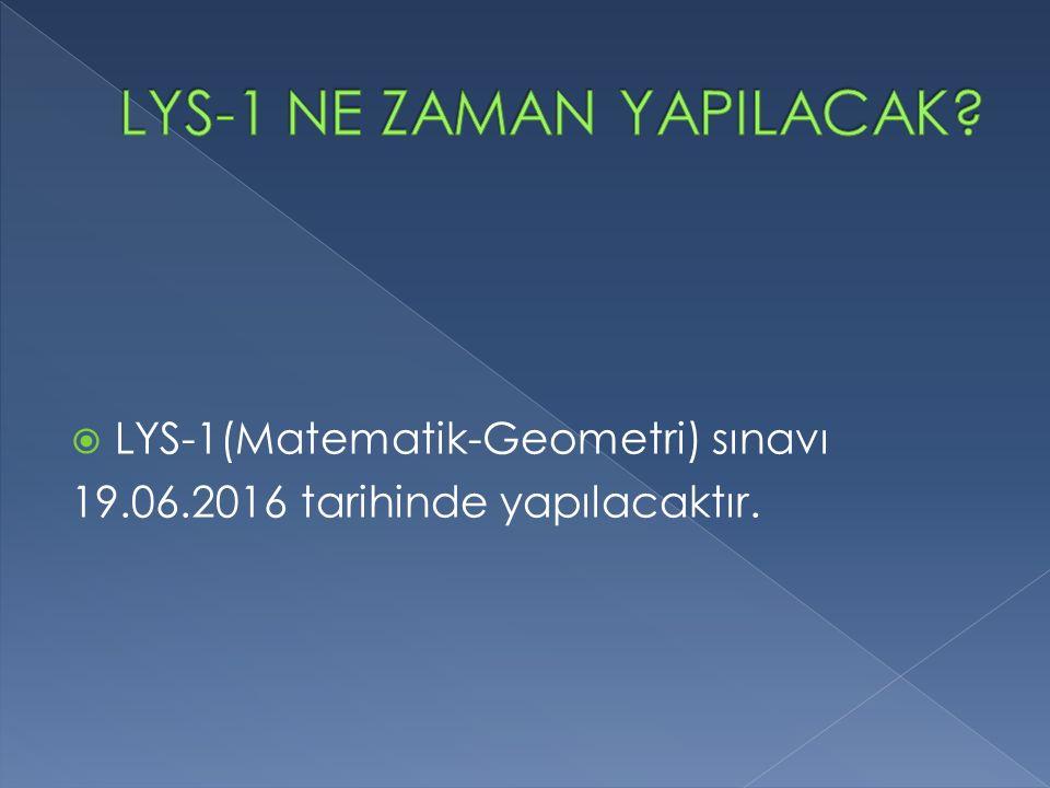  LYS-1(Matematik-Geometri) sınavı 19.06.2016 tarihinde yapılacaktır.