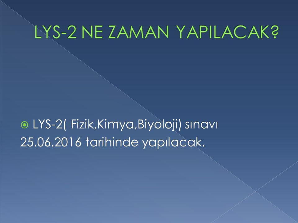  LYS-2( Fizik,Kimya,Biyoloji) sınavı 25.06.2016 tarihinde yapılacak.
