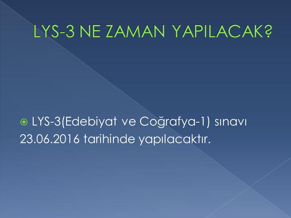  LYS-3(Edebiyat ve Coğrafya-1) sınavı 23.06.2016 tarihinde yapılacaktır.