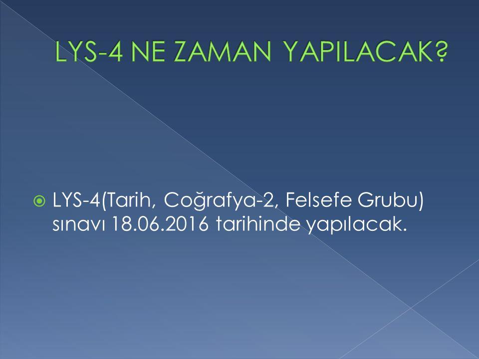  LYS-4(Tarih, Coğrafya-2, Felsefe Grubu) sınavı 18.06.2016 tarihinde yapılacak.