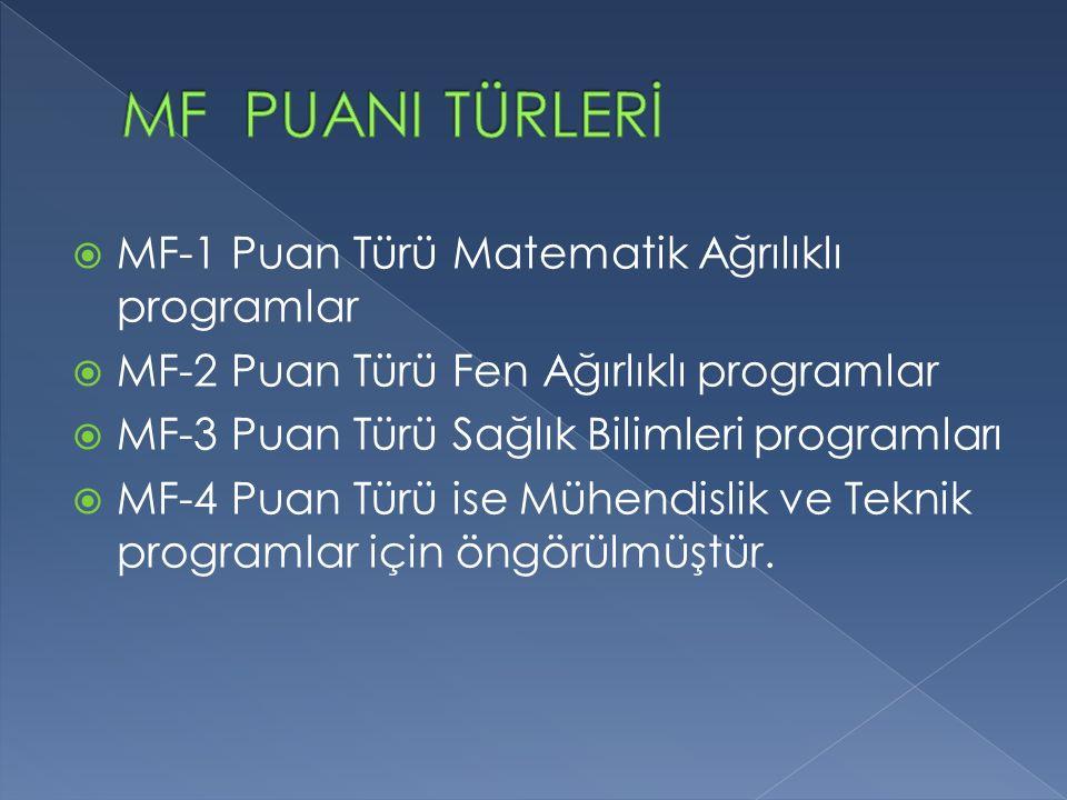  MF-1 Puan Türü Matematik Ağrılıklı programlar  MF-2 Puan Türü Fen Ağırlıklı programlar  MF-3 Puan Türü Sağlık Bilimleri programları  MF-4 Puan Türü ise Mühendislik ve Teknik programlar için öngörülmüştür.