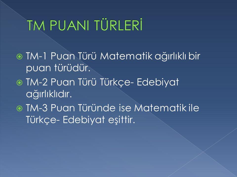  TM-1 Puan Türü Matematik ağırlıklı bir puan türüdür.  TM-2 Puan Türü Türkçe- Edebiyat ağırlıklıdır.  TM-3 Puan Türünde ise Matematik ile Türkçe- E