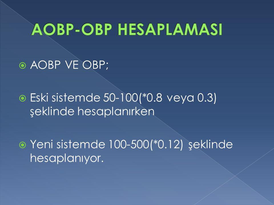  AOBP VE OBP;  Eski sistemde 50-100(*0.8 veya 0.3) şeklinde hesaplanırken  Yeni sistemde 100-500(*0.12) şeklinde hesaplanıyor.