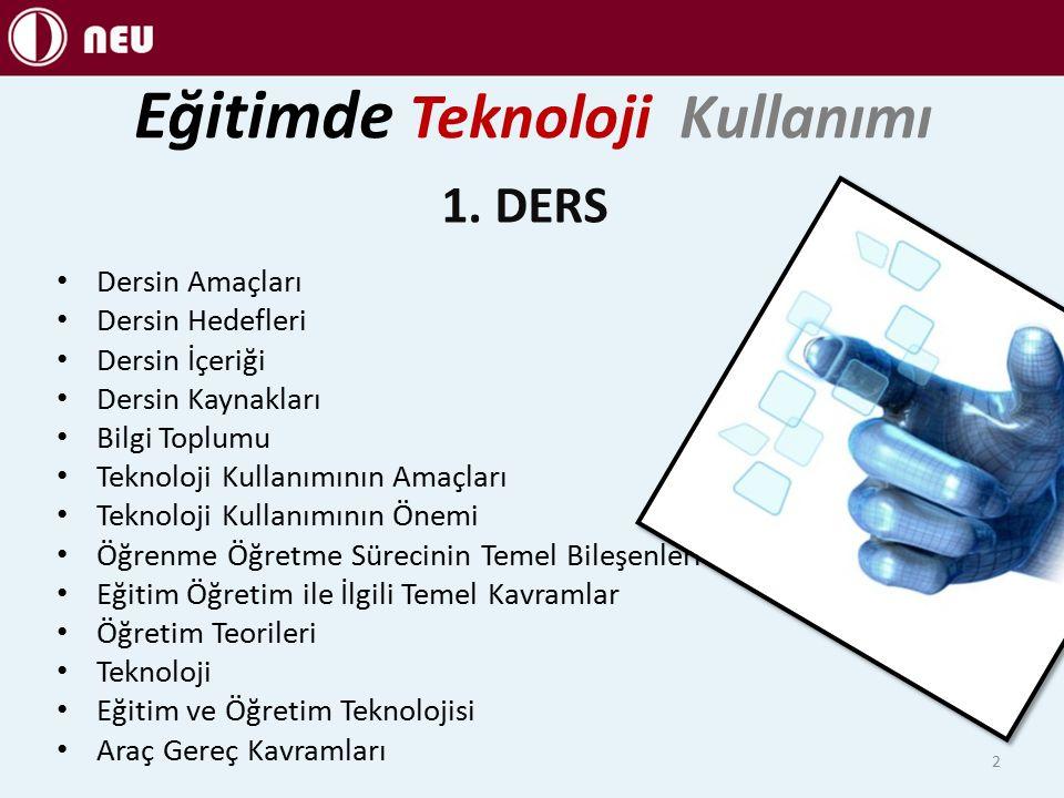 Dersin Amaçları Öğretmen adaylarının eğitiminde teknoloji kullanımı hakkında bilgi sahibi olması.