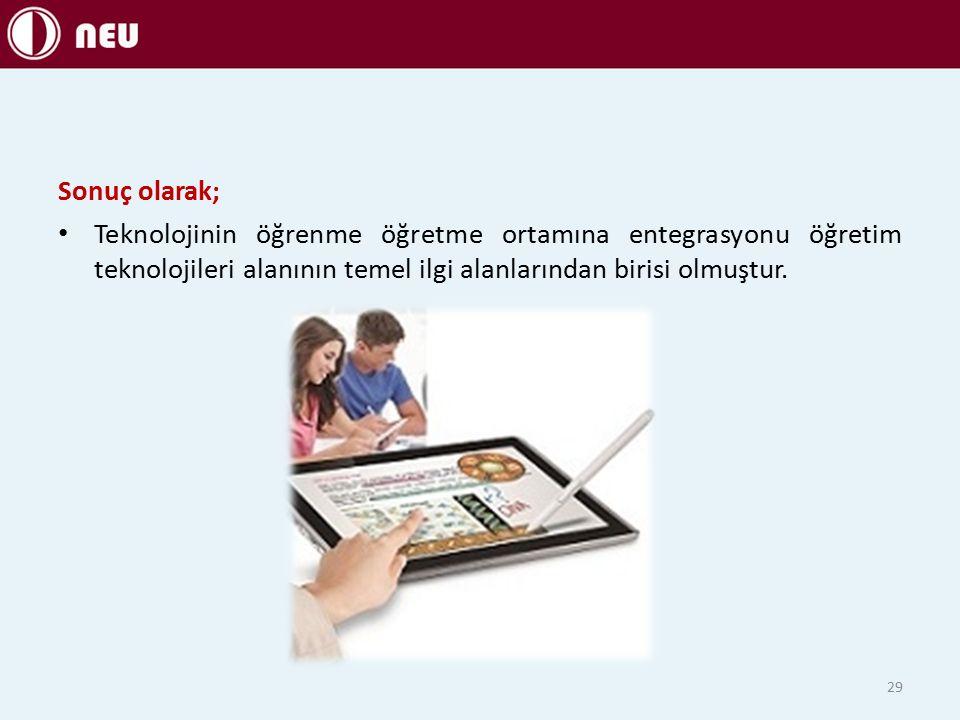 Sonuç olarak; Teknolojinin öğrenme öğretme ortamına entegrasyonu öğretim teknolojileri alanının temel ilgi alanlarından birisi olmuştur.