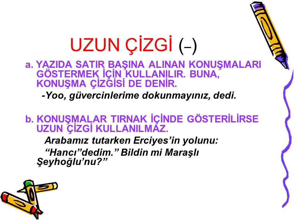 KISA ÇİZGİ (-) a. SATIR SONUNDA KELİMELER BÖLÜNÜRKEN, b.