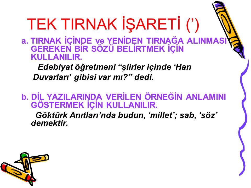 TIRNAK İŞARETİ ( ) a. ALINTILARI GÖSTERMEK İÇİN KULLANILIR.