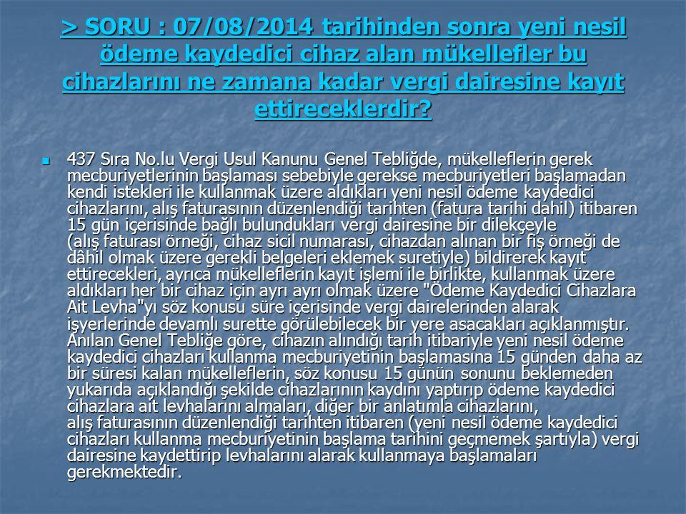 > SORU : 07/08/2014 tarihinden sonra yeni nesil ödeme kaydedici cihaz alan mükellefler bu cihazlarını ne zamana kadar vergi dairesine kayıt ettirecekl