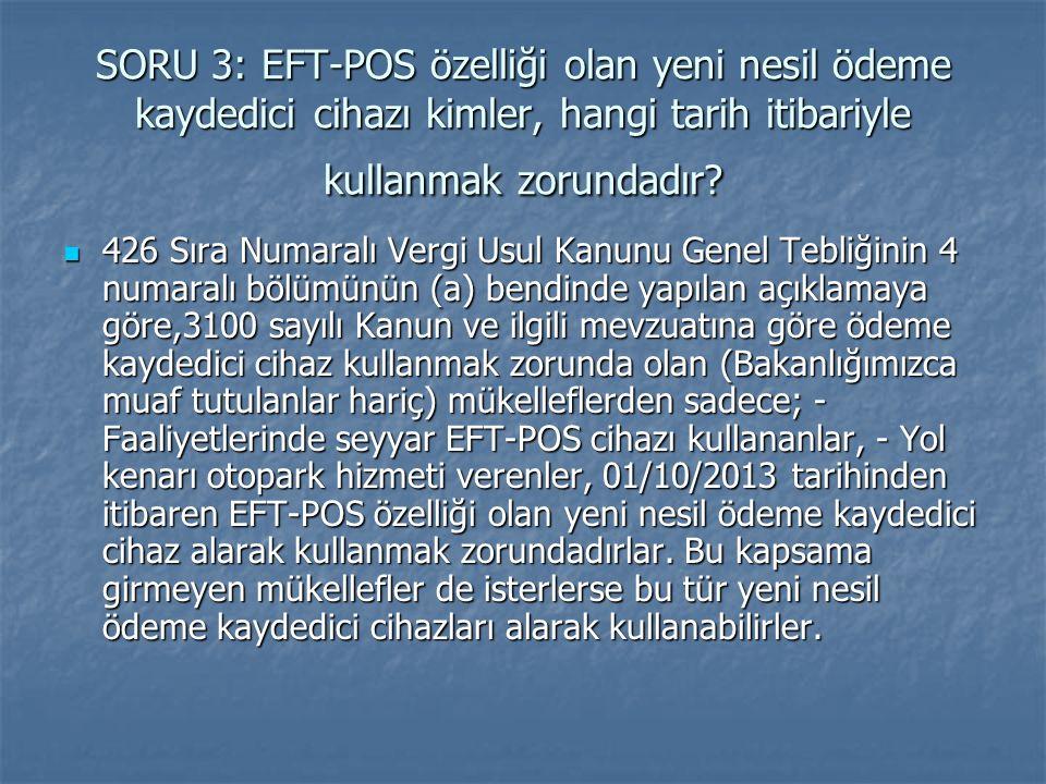 SORU 3: EFT-POS özelliği olan yeni nesil ödeme kaydedici cihazı kimler, hangi tarih itibariyle kullanmak zorundadır? 426 Sıra Numaralı Vergi Usul Kanu