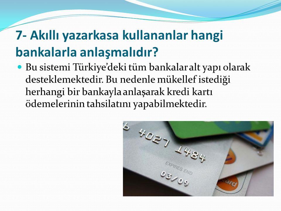 7- Akıllı yazarkasa kullananlar hangi bankalarla anlaşmalıdır? Bu sistemi Türkiye'deki tüm bankalar alt yapı olarak desteklemektedir. Bu nedenle mükel