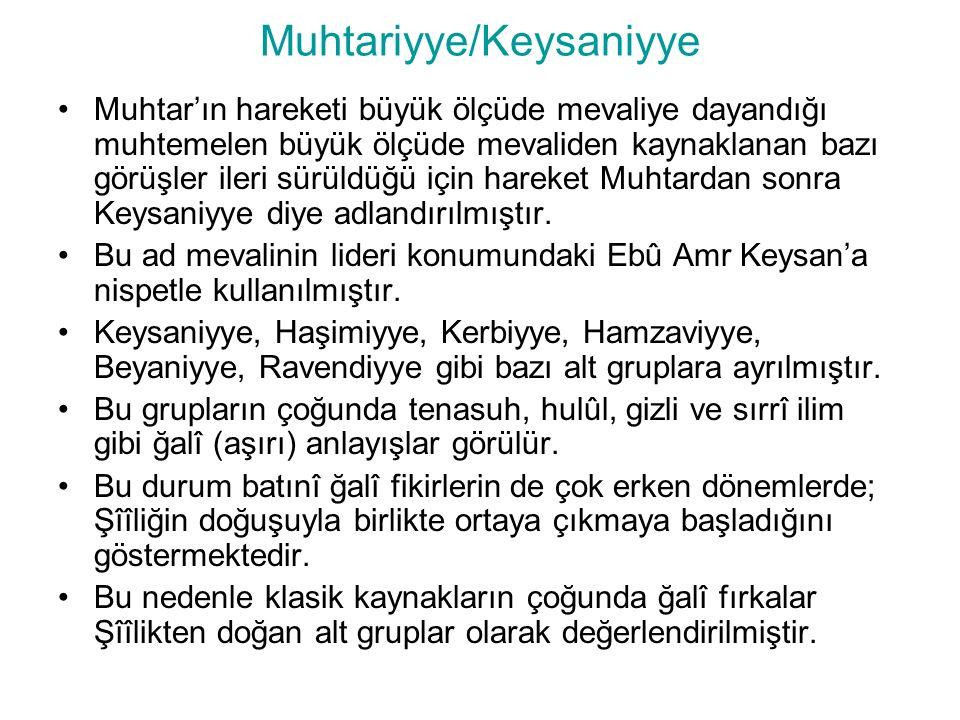 Muhtariyye/Keysaniyye Muhtar'ın hareketi büyük ölçüde mevaliye dayandığı muhtemelen büyük ölçüde mevaliden kaynaklanan bazı görüşler ileri sürüldüğü için hareket Muhtardan sonra Keysaniyye diye adlandırılmıştır.