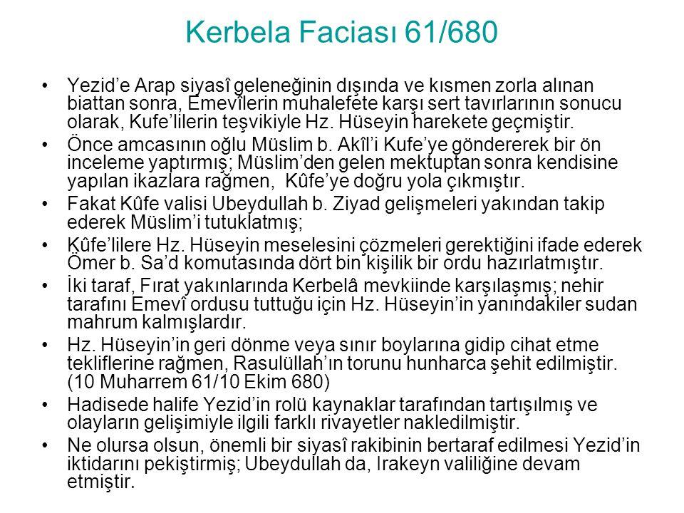 Kerbela Faciası 61/680 Yezid'e Arap siyasî geleneğinin dışında ve kısmen zorla alınan biattan sonra, Emevîlerin muhalefete karşı sert tavırlarının sonucu olarak, Kufe'lilerin teşvikiyle Hz.
