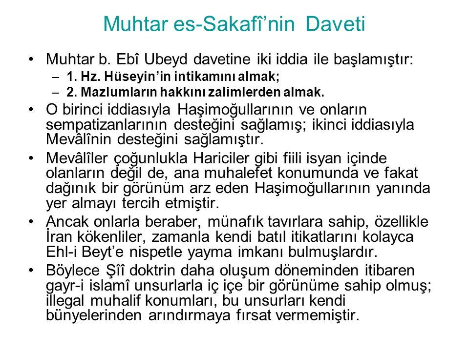 Muhtar es-Sakafî'nin Daveti Muhtar b. Ebî Ubeyd davetine iki iddia ile başlamıştır: –1. Hz. Hüseyin'in intikamını almak; –2. Mazlumların hakkını zalim