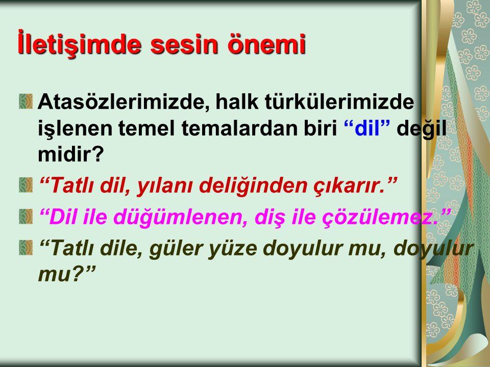 """İletişimde sesin önemi Atasözlerimizde, halk türkülerimizde işlenen temel temalardan biri """"dil"""" değil midir? """"Tatlı dil, yılanı deliğinden çıkarır."""" """""""