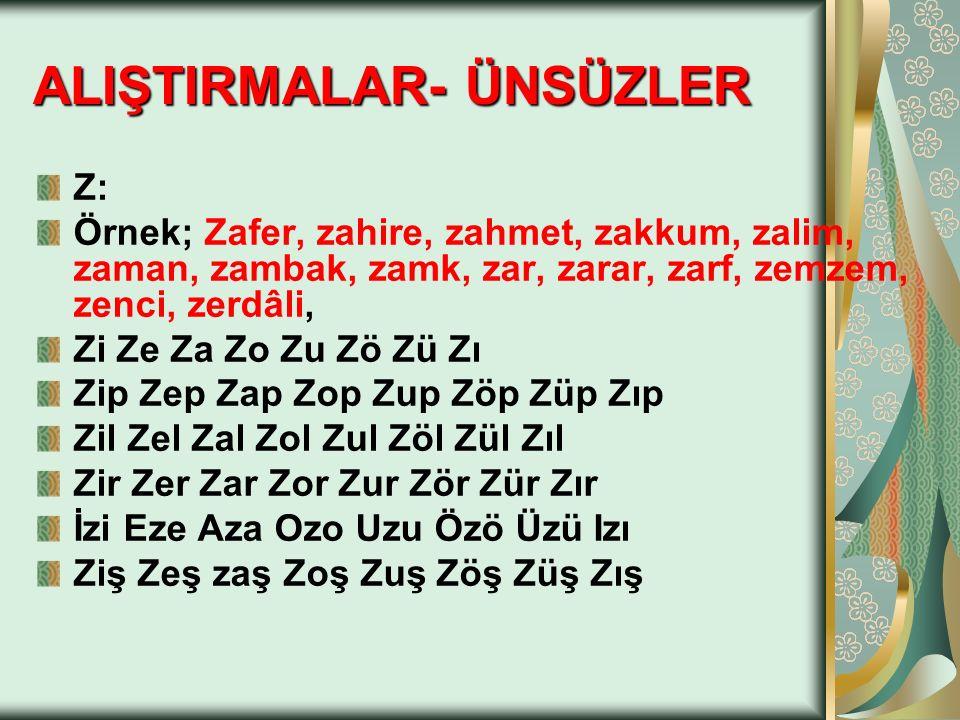Z: Örnek; Zafer, zahire, zahmet, zakkum, zalim, zaman, zambak, zamk, zar, zarar, zarf, zemzem, zenci, zerdâli, Zi Ze Za Zo Zu Zö Zü Zı Zip Zep Zap Zop