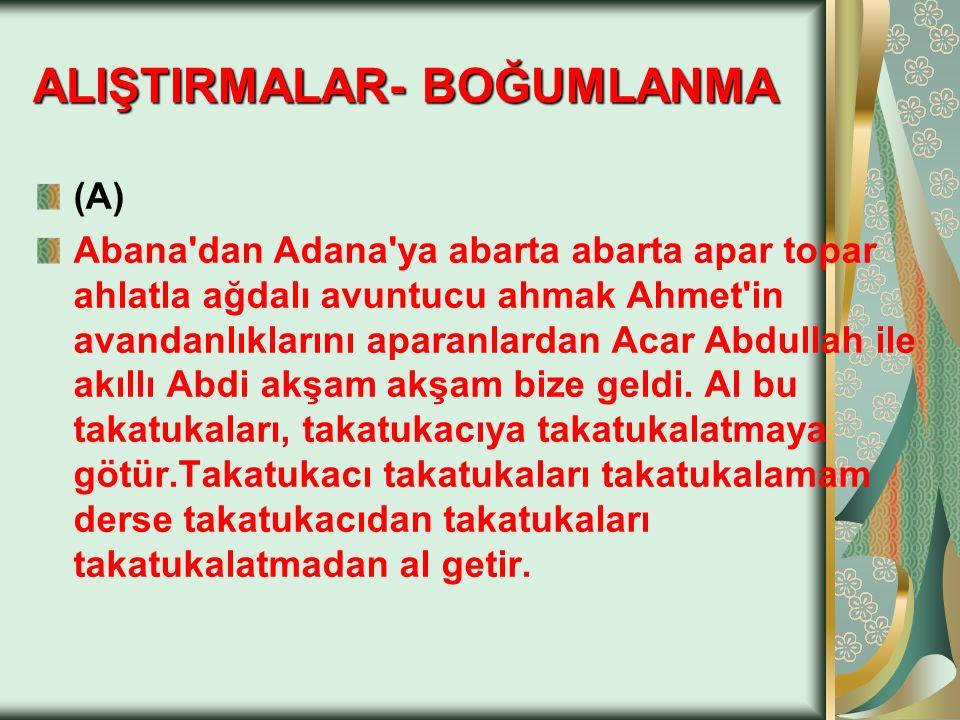 (A) Abana'dan Adana'ya abarta abarta apar topar ahlatla ağdalı avuntucu ahmak Ahmet'in avandanlıklarını aparanlardan Acar Abdullah ile akıllı Abdi akş