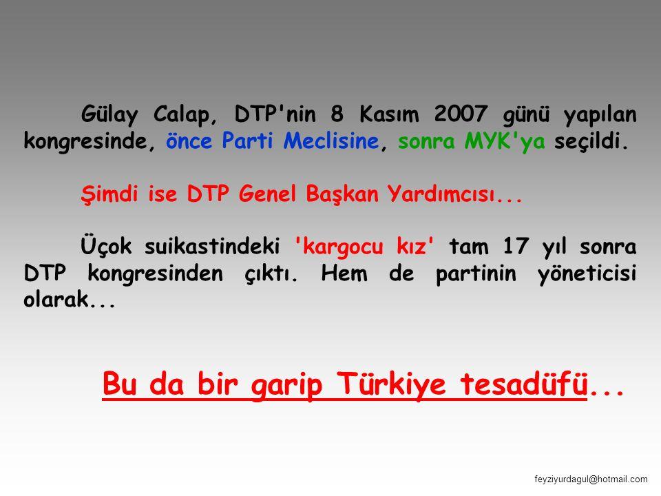 Gülay Calap, DTP'nin 8 Kasım 2007 günü yapılan kongresinde, önce Parti Meclisine, sonra MYK'ya seçildi. Şimdi ise DTP Genel Başkan Yardımcısı... Üçok