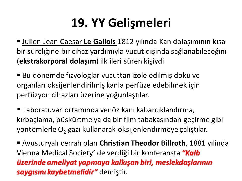 19. YY Gelişmeleri  Julien-Jean Caesar Le Gallois 1812 yılında Kan dolaşımının kısa bir süreliğine bir cihaz yardımıyla vücut dışında sağlanabileceği
