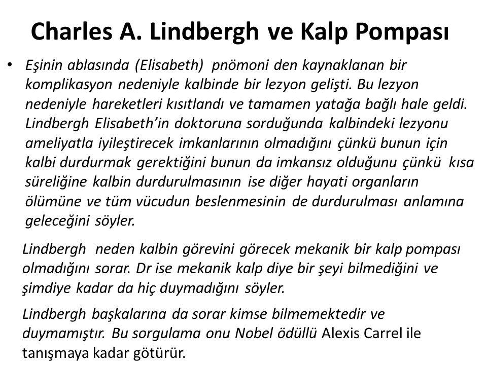 Charles A. Lindbergh ve Kalp Pompası Eşinin ablasında (Elisabeth) pnömoni den kaynaklanan bir komplikasyon nedeniyle kalbinde bir lezyon gelişti. Bu l