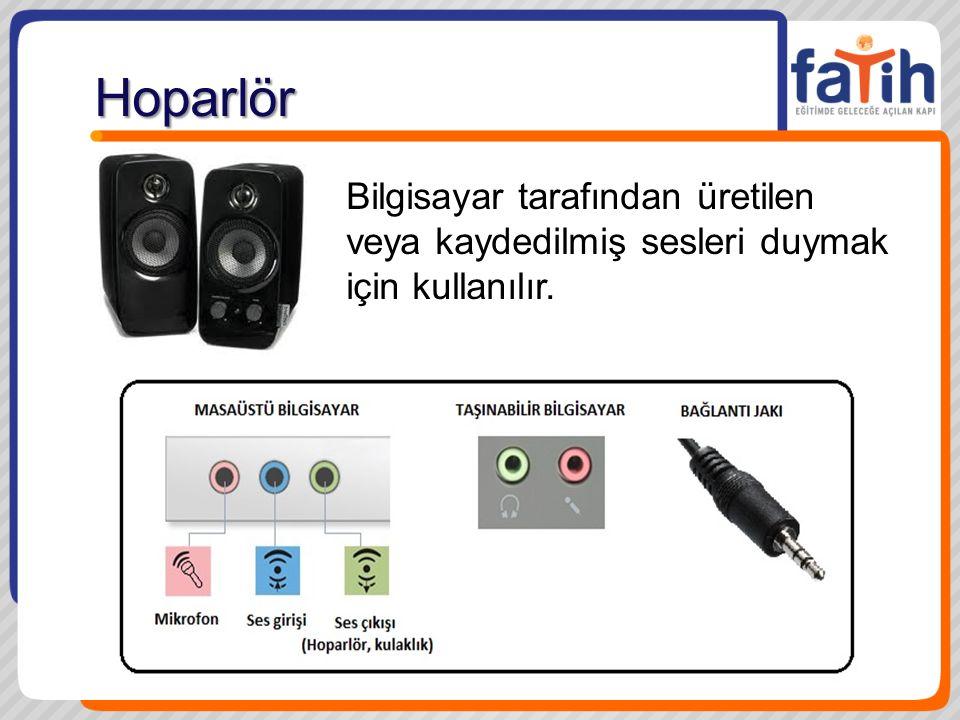 Hoparlör Bilgisayar tarafından üretilen veya kaydedilmiş sesleri duymak için kullanılır.