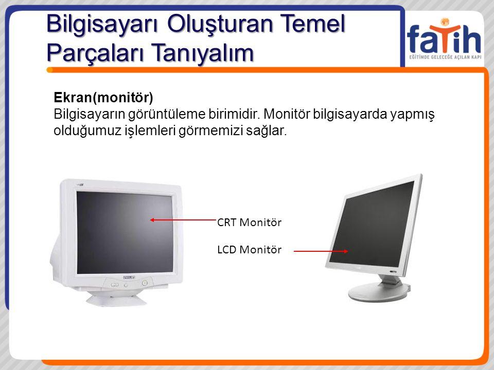 Ekran(monitör) Bilgisayarın görüntüleme birimidir. Monitör bilgisayarda yapmış olduğumuz işlemleri görmemizi sağlar. CRT Monitör LCD Monitör Bilgisaya