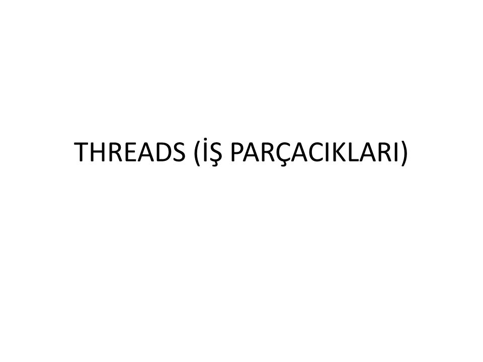 One – To – One Threading Her bir user threadi için kernel tarafında bir threadin oluşturulduğu mekanizmadır.