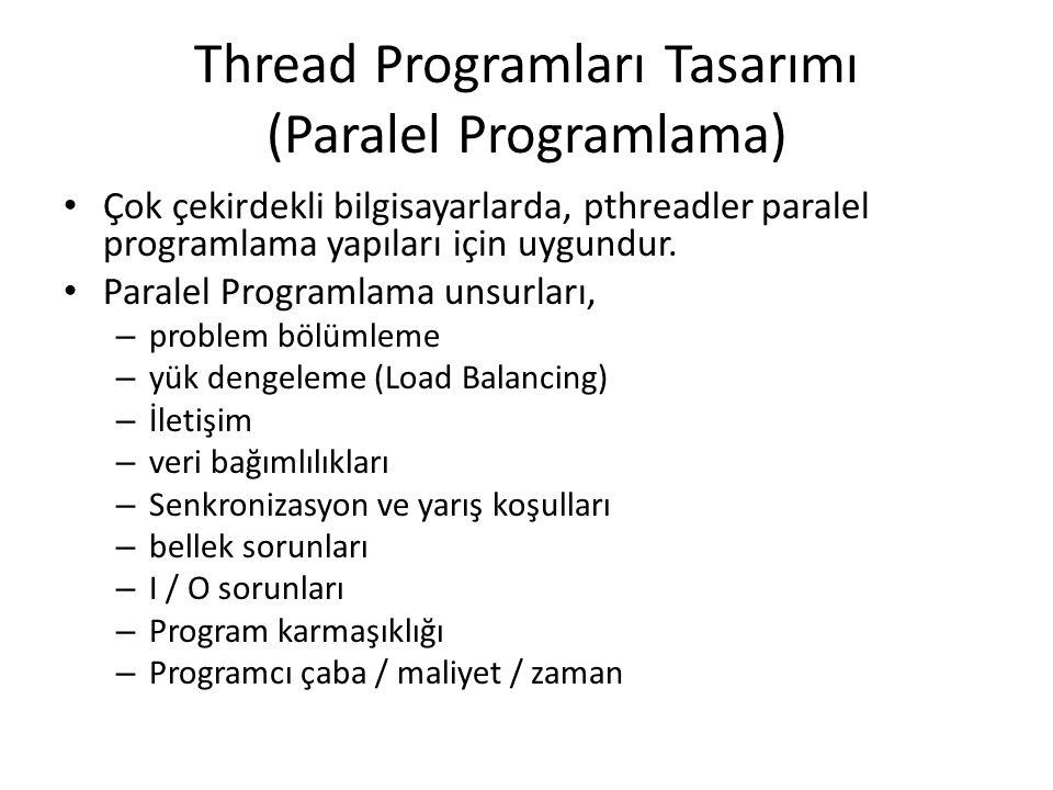 Thread Programları Tasarımı (Paralel Programlama) Çok çekirdekli bilgisayarlarda, pthreadler paralel programlama yapıları için uygundur. Paralel Progr