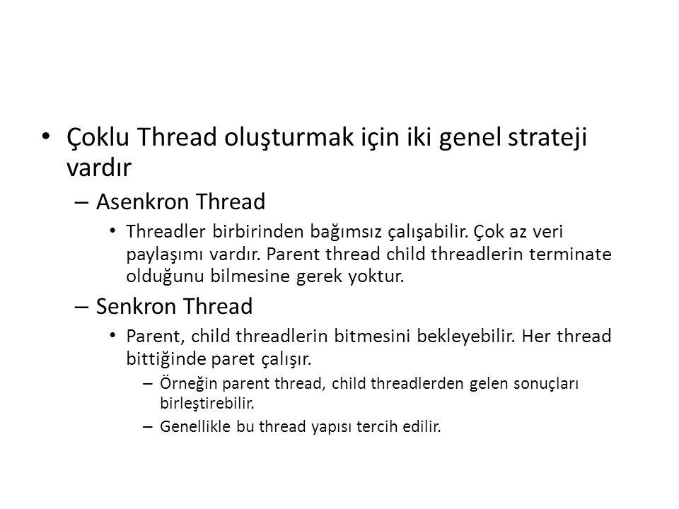 Çoklu Thread oluşturmak için iki genel strateji vardır – Asenkron Thread Threadler birbirinden bağımsız çalışabilir. Çok az veri paylaşımı vardır. Par