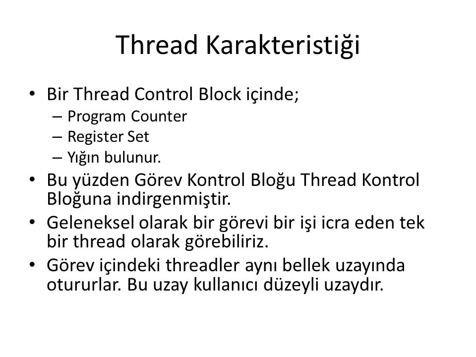 Thread Karakteristiği Bir Thread Control Block içinde; – Program Counter – Register Set – Yığın bulunur.