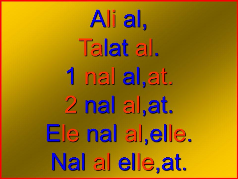 Ali al, Talat al. 1 nal al,at. 1 nal al,at. 2 nal al,at. Ele nal al,elle. Nal al elle,at.